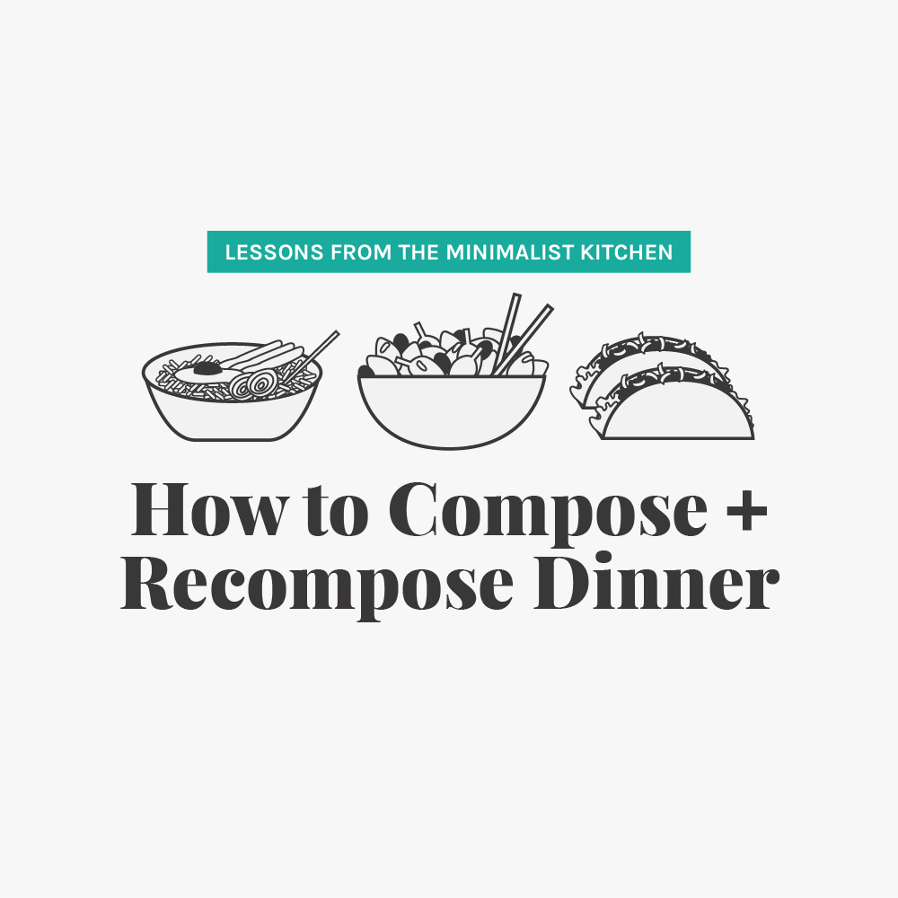 How to Compose and Recompose Dinner from The Minimalist Kitchen